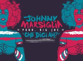 """Johnny Marsiglia e Big Joe – nuovo inedito, """"Che Dici Ah?"""""""