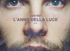 """LUSTRO –  """"L'anno della luce"""" è il nuovo album"""