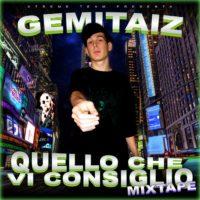 GEMITAIZ – QUELLO CHE VI CONSIGLIO MIXTAPE Vol 1