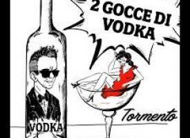 """""""2 Gocce di Vodka""""è il titolo delsecondo singolodiTormento"""