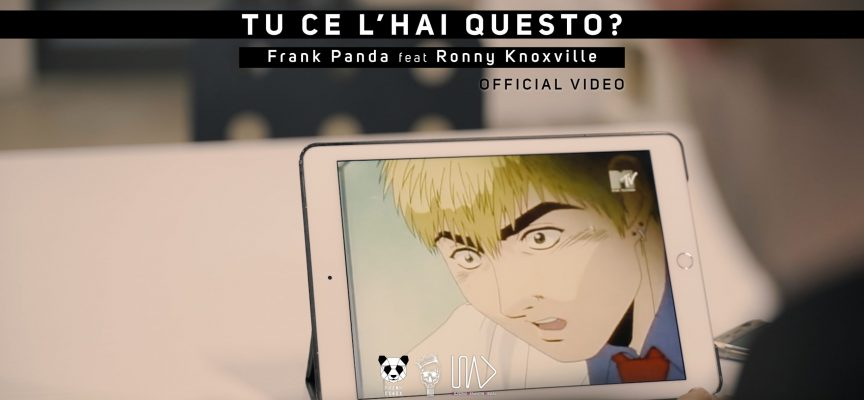 "Online il nuovo video Mala Records ""Tu ce l'hai questo?"" (Frank Panda feat Ronny Knoxville)"