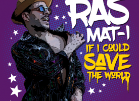 Ras Mat I – If I Could Save The World