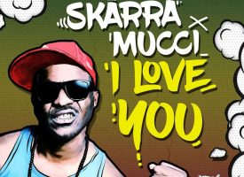 Skarra Mucci – I Love You (prod by Jimmy Splif Sound)